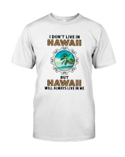 HAWAII WILL ALWAYS LIVE IN ME Classic T-Shirt front
