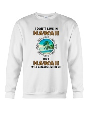 HAWAII WILL ALWAYS LIVE IN ME Crewneck Sweatshirt thumbnail
