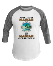 HAWAII WILL ALWAYS LIVE IN ME Baseball Tee thumbnail
