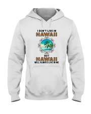 HAWAII WILL ALWAYS LIVE IN ME Hooded Sweatshirt thumbnail