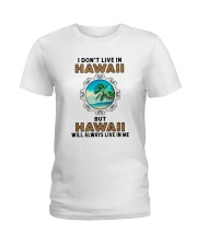 HAWAII WILL ALWAYS LIVE IN ME Ladies T-Shirt thumbnail