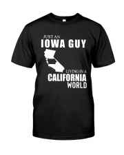 JUST AN IOWA GUY LIVING IN CALIFORNIA WORLD Classic T-Shirt front