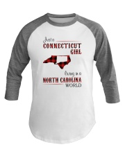 CONNECTICUT GIRL LIVING IN NORTH CAROLINA WORLD Baseball Tee thumbnail