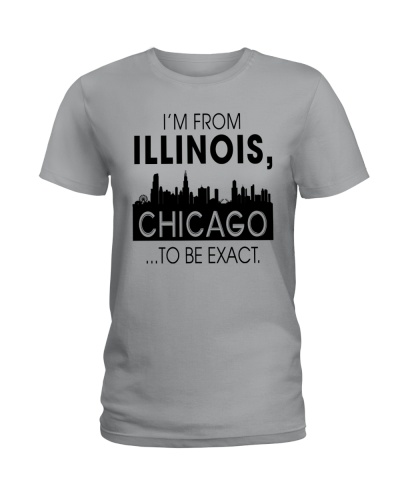 I'M FROM ILLINOIS CHICAGO TO BE EXACT