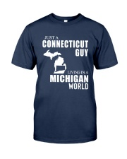 JUST A CONNECTICUT GUY LIVING IN MICHIGAN WORLD Classic T-Shirt front