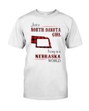 NORTH DAKOTA GIRL LIVING IN NEBRASKA WORLD Classic T-Shirt front