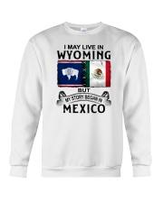 LIVE IN WYOMING BEGAN IN MEXICO Crewneck Sweatshirt thumbnail