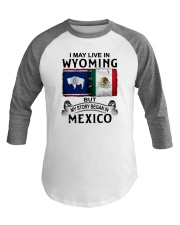 LIVE IN WYOMING BEGAN IN MEXICO Baseball Tee thumbnail
