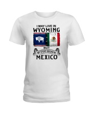 LIVE IN WYOMING BEGAN IN MEXICO Ladies T-Shirt thumbnail