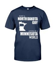 JUST A NORTH DAKOTA GUY LIVING IN MINNESOTA WORLD Classic T-Shirt front