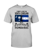 LIVE IN SOUTH CAROLINA BEGAN IN HONDURAS Classic T-Shirt front