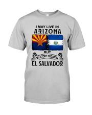LIVE IN ARIZONA BEGAN IN EL SALVADOR Classic T-Shirt front