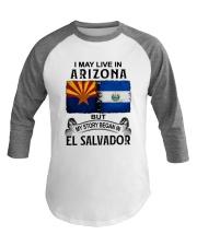 LIVE IN ARIZONA BEGAN IN EL SALVADOR Baseball Tee thumbnail