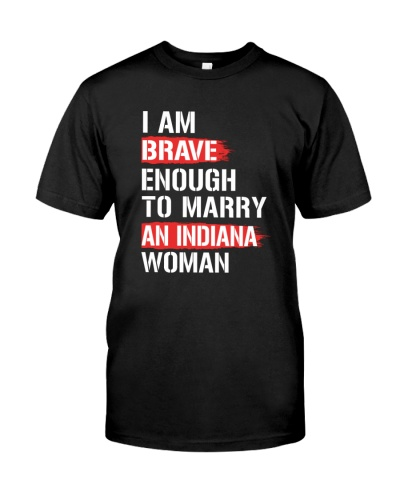 I AM BRAVE ENOUGH TO MARRY AN INDIANA WOMAN