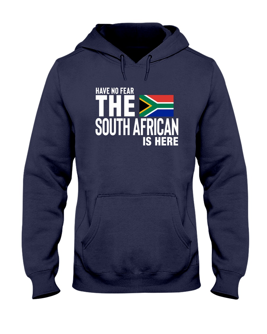 HAVE NO FEAR THE SOUTH AFRICAN IS HERE Hooded Sweatshirt
