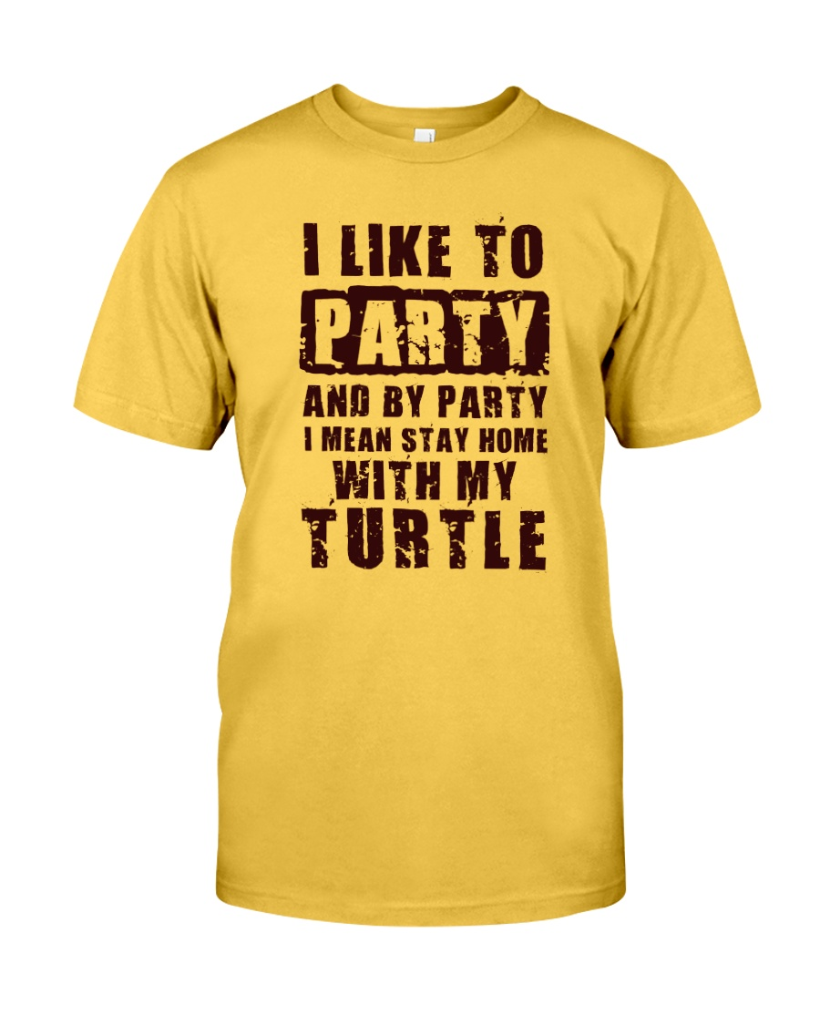 I LIKE TO PARTY WITH MY TURTLE Classic T-Shirt