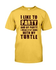 I LIKE TO PARTY WITH MY TURTLE Classic T-Shirt front