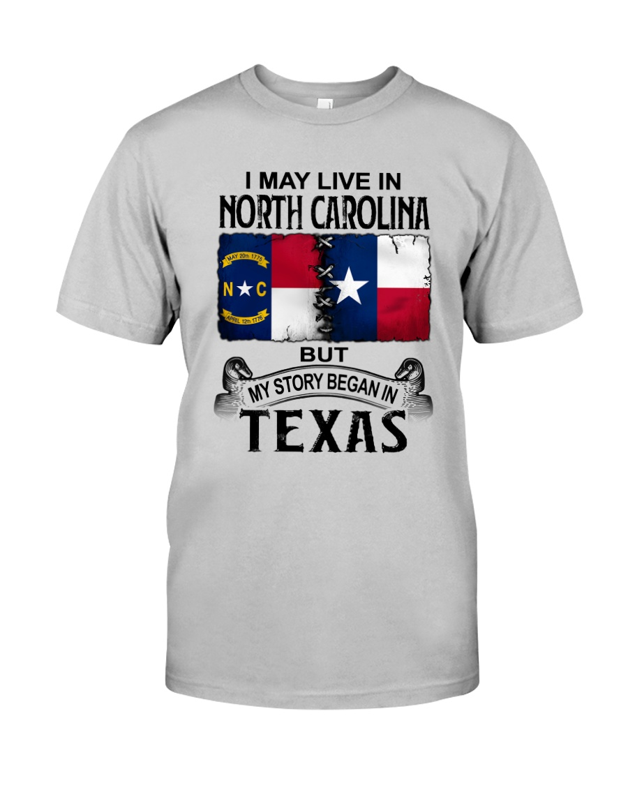 LIVE IN NORTH CAROLINA BEGAN IN TEXAS Classic T-Shirt