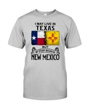 LIVE IN TEXAS BUT MY STORY BEGAN IN NEW MEXICO Classic T-Shirt front