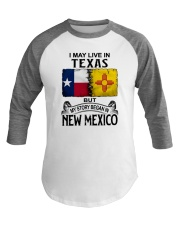 LIVE IN TEXAS BUT MY STORY BEGAN IN NEW MEXICO Baseball Tee thumbnail