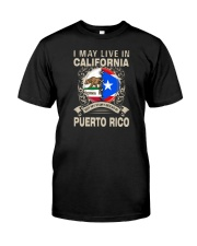 LIVE IN CALIFORNIA MY STORY IN PUERTO RICO Classic T-Shirt front