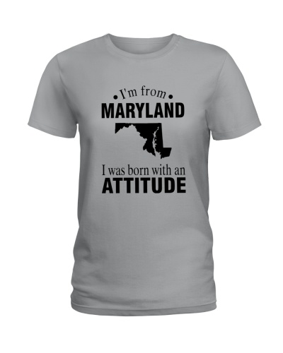 I'M FROM MARYLAND I WAS BORN WITH AN ATTITUDE