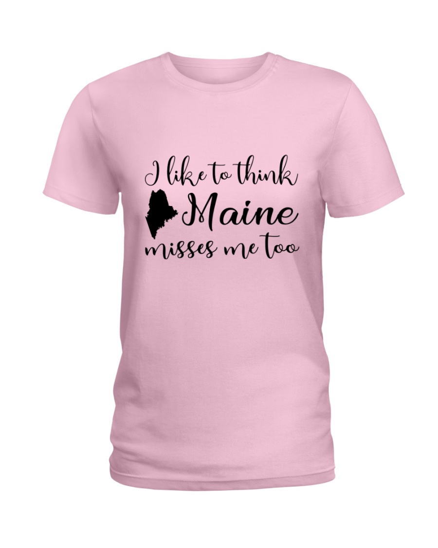 I LIKE TO THINK MAINE MISSES ME TOO Ladies T-Shirt