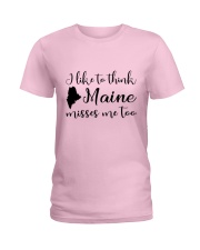 I LIKE TO THINK MAINE MISSES ME TOO Ladies T-Shirt front