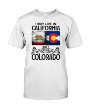 LIVE IN CALIFORNIA BEGAN IN COLORADO Classic T-Shirt front