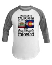 LIVE IN CALIFORNIA BEGAN IN COLORADO Baseball Tee thumbnail
