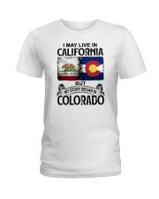 LIVE IN CALIFORNIA BEGAN IN COLORADO Ladies T-Shirt thumbnail