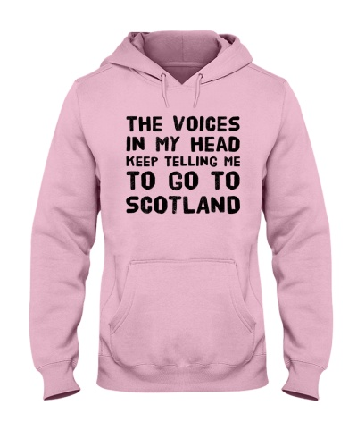VOICES KEEP TELLING ME TO GO TO SCOTLAND
