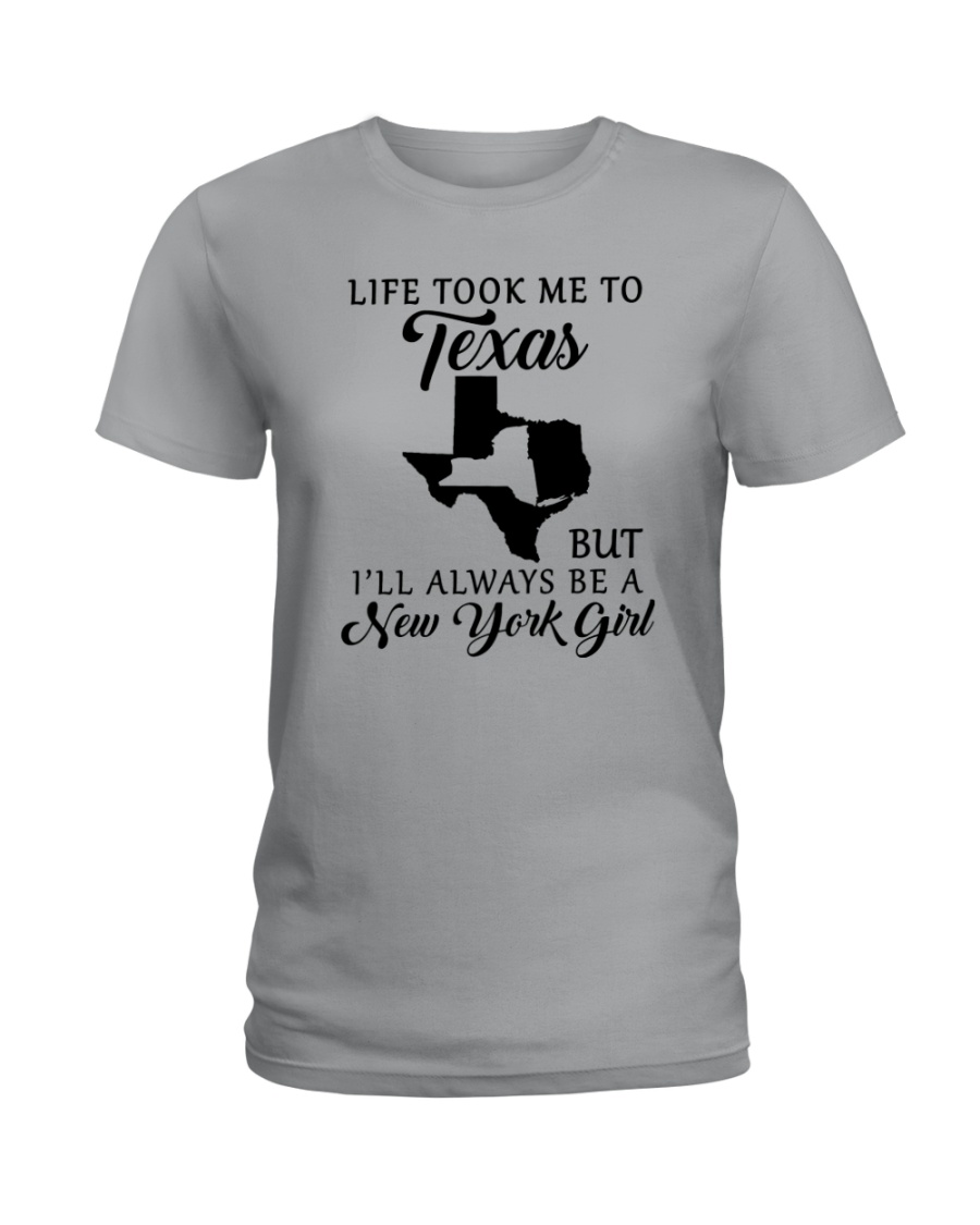 LIFE TOOK ME TO TEXAS BUT I'LL A NEW YORK GIRL Ladies T-Shirt