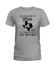 LIFE TOOK ME TO TEXAS BUT I'LL A NEW YORK GIRL Ladies T-Shirt front