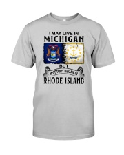 LIVE IN MICHIGAN BEGAN IN RHODE ISLAND Classic T-Shirt front