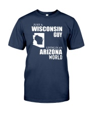 JUST A WISCONSIN GUY LIVING IN ARIZONA WORLD Classic T-Shirt front