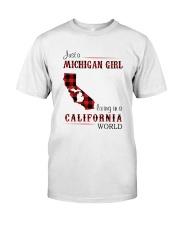 MICHIGAN GIRL LIVING IN CALIFORNIA WORLD Classic T-Shirt front
