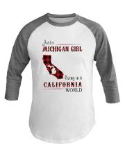 MICHIGAN GIRL LIVING IN CALIFORNIA WORLD Baseball Tee thumbnail