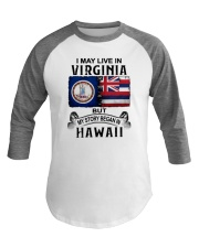 LIVE IN VIRGINIA BEGAN IN HAWAII Baseball Tee tile
