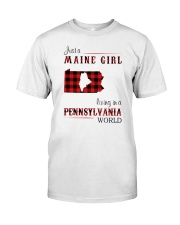 MAINE GIRL LIVING IN PENNSYLVANIA WORLD Classic T-Shirt front