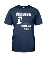 JUST A MICHIGAN GUY LIVING IN INDIANA WORLD Classic T-Shirt front