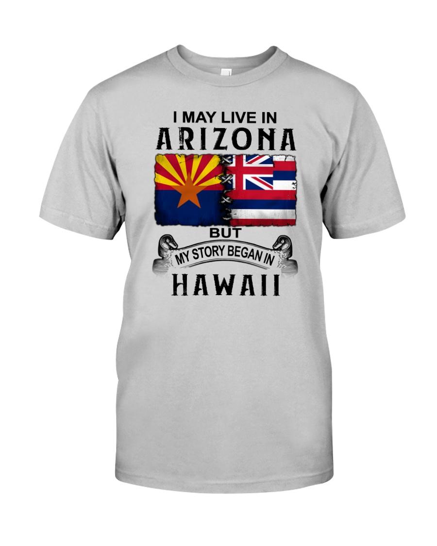 LIVE IN ARIZONA BEGAN IN HAWAII Classic T-Shirt