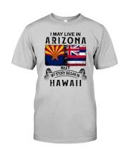 LIVE IN ARIZONA BEGAN IN HAWAII Classic T-Shirt front
