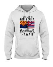LIVE IN ARIZONA BEGAN IN HAWAII Hooded Sweatshirt thumbnail