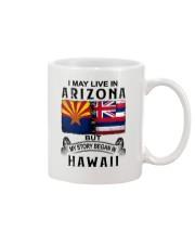 LIVE IN ARIZONA BEGAN IN HAWAII Mug thumbnail