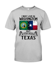 LIVE IN WASHINGTON BEGAN IN TEXAS Classic T-Shirt front