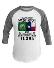 LIVE IN WASHINGTON BEGAN IN TEXAS Baseball Tee thumbnail