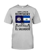LIVE IN KENTUCKY BEGAN IN EL SALVADOR Classic T-Shirt front