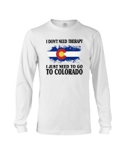 DON'T NEED THERAPY I JUST NEED TO GO TO COLORADO Long Sleeve Tee thumbnail