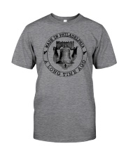 MADE IN PHILADELPHIA A LONG TIME AGO Classic T-Shirt front